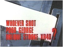 Whoever Shot Poor George Oblique Stroke XR40?