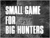 Small Game For Big Hunters